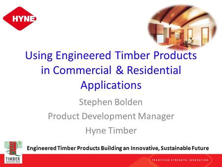 Using Engineered Timber Products in Commercial & Residential Applications Stephen Bolden Product Development Manager Hyne Timber Engineered Timber Products.