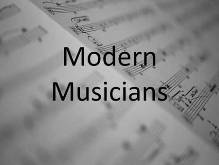 "Modern Musicians. Background Information In a historical sense, the term ""Musician"" would have referred to a composer who may have also been the artist."