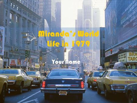 "Miranda's World Life in 1979 Your Name. President: James ""Jimmy"" Carter Find 3 facts about President Carter on Brittanica and put them here."