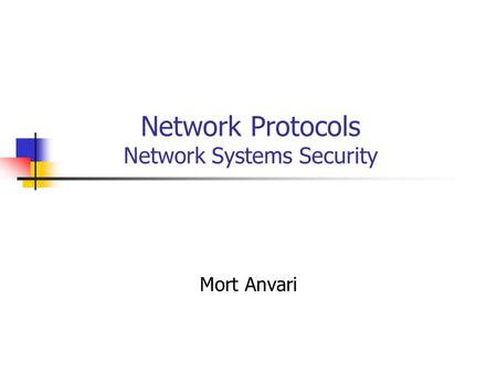 Network Protocols Network Systems Security Mort Anvari.