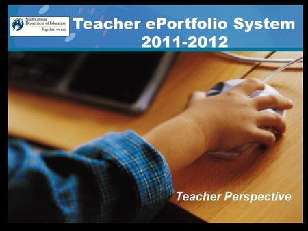 . Teacher ePortfolio System Realizing the Dream. Teacher ePortfolio System 2011-2012 Teacher Perspective.
