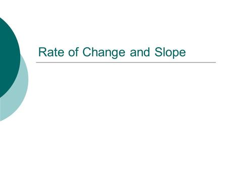 Rate of Change and Slope. A rate of change is a ratio that compares the amount of change in a dependent variable to the amount of change in an independent.