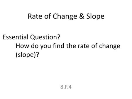 Rate of Change & Slope Essential Question?