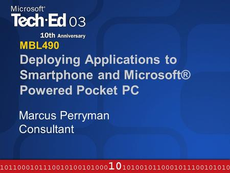 MBL490 Deploying Applications to Smartphone and Microsoft® Powered Pocket PC Marcus Perryman Consultant.