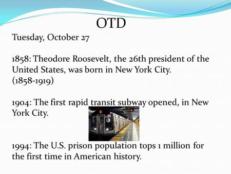 OTD Tuesday, October 27 1858: Theodore Roosevelt, the 26th president of the United States, was born in New York City. (1858-1919) 1904: The first rapid.