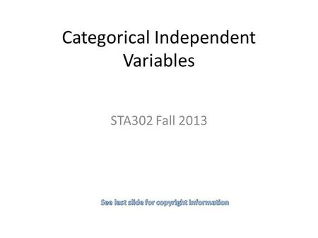 Categorical Independent Variables STA302 Fall 2013.