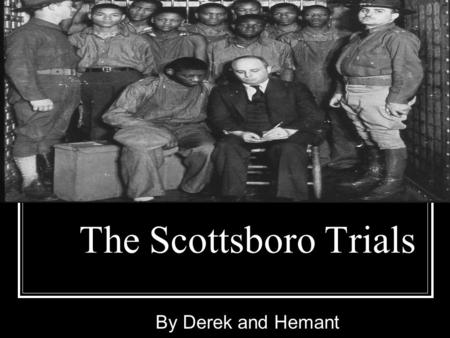 The Scottsboro Trials By Derek and Hemant. What was it?  In the year 1931, nine young men were accused of raping two white women  This was a massive.