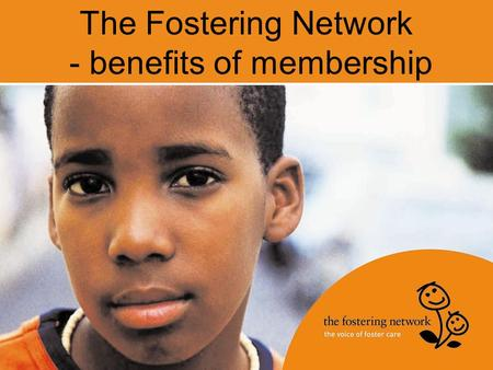 The Fostering Network - benefits of membership. Who we are The UK's leading charity for everyone involved in fostering Membership organisation with more.