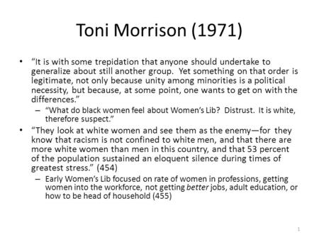"Toni Morrison (1971) ""It is with some trepidation that anyone should undertake to generalize about still another group. Yet something on that order is."