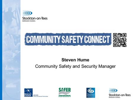 Community Safety Connect Steven Hume Community Safety and Security Manager.