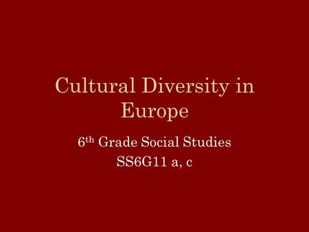 Cultural Diversity in Europe 6 th Grade Social Studies SS6G11 a, c.