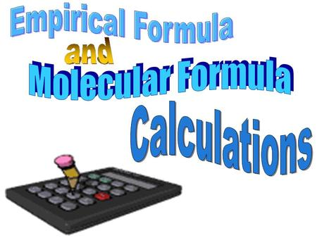 Empirical & Molecular Formulas Law of Constant Composition a compound contains elements in a certain fixed proportions (ratios), regardless of how the.
