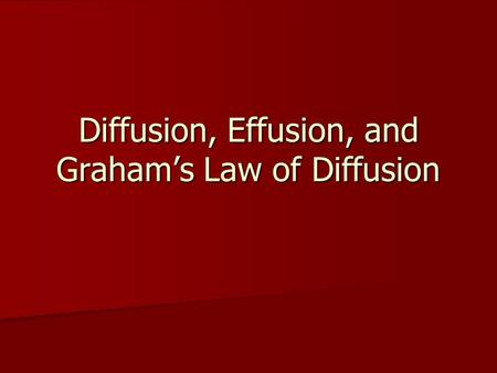 Diffusion, Effusion, and Graham's Law of Diffusion.