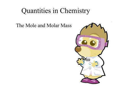 Quantities in Chemistry The Mole and Molar Mass. Mole Review A Mole is a unit of measurement in chemistry. It represents 6.02 x 10 23 of an entity. One.