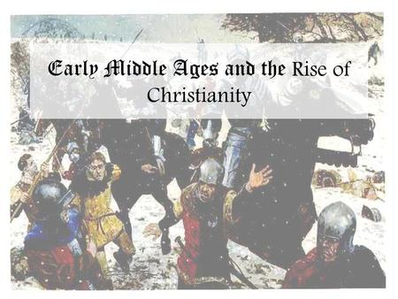 Early Middle Ages and the Rise of Christianity. Brainstorm: With the collapse of the central Roman government, what are the people of Europe going to.