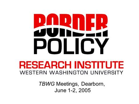 "TBWG Meetings, Dearborn, June 1-2, 2005. About the BPRI Established in 2005 with DOT funding. Director: Don Alper ""Multidisciplinary research institute."