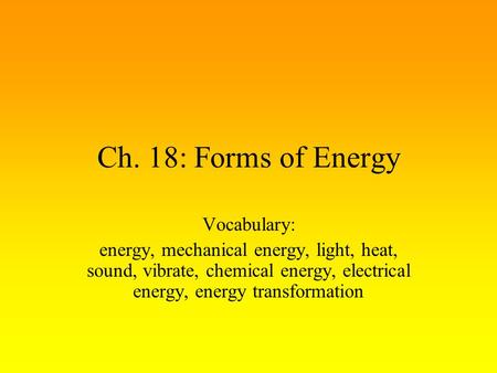Ch. 18: Forms of Energy Vocabulary: