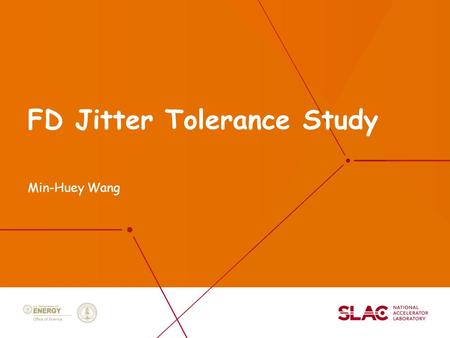 FD Jitter Tolerance Study Min-Huey Wang. 2 Introduction Investigate three BDS designs L* 4.5 m, L* 4.0 m and L* 3.5 m. Using 500 GeV baseline parameters.