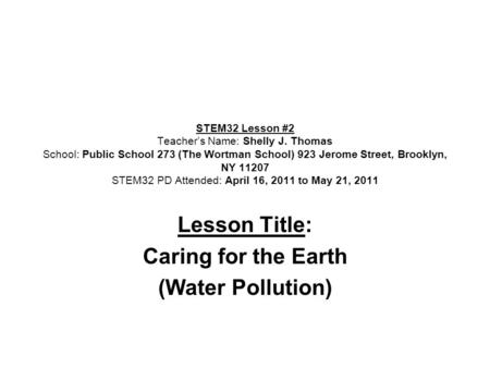 STEM32 Lesson #2 Teacher's Name: Shelly J. Thomas School: Public School 273 (The Wortman School) 923 Jerome Street, Brooklyn, NY 11207 STEM32 PD Attended: