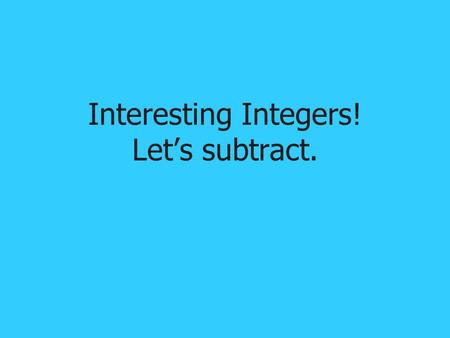 Interesting Integers! Let's subtract.. What You Will Learn Rules for subtracting Method for subtracting Are you ready??