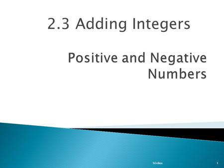 2.3 Adding Integers 1 Medina.  Negative number – a less than zero. 0123456-2-3-4-5-6  Positive number – a greater than zero. 2Medina.