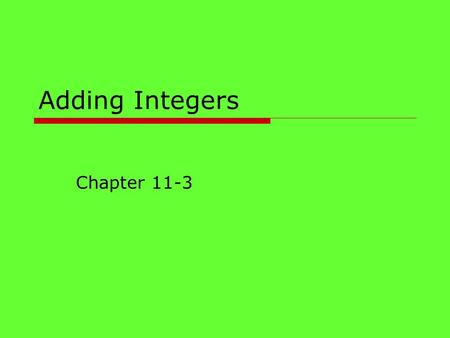Adding Integers Chapter 11-3. Modeling Addition of Integers  To add integers, you can use counters or a number line to model integers.