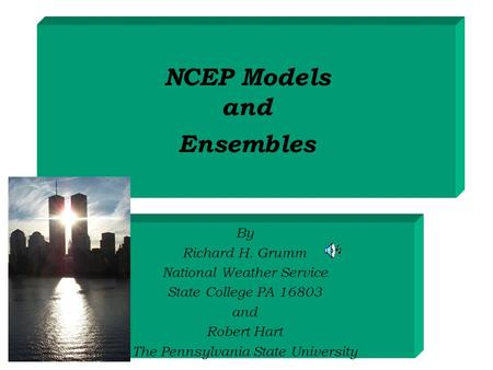NCEP Models and Ensembles By Richard H. Grumm National Weather Service State College PA 16803 and Robert Hart The Pennsylvania State University.