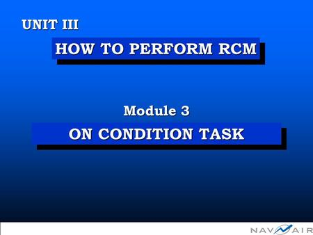 ON CONDITION TASK Module 3 UNIT III HOW TO PERFORM RCM  Copyright 2002, Information Spectrum, Inc. All Rights Reserved.