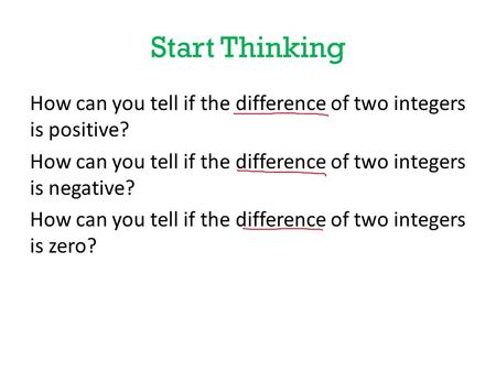 Start Thinking How can you tell if the difference of two integers is positive? How can you tell if the difference of two integers is negative? How can.