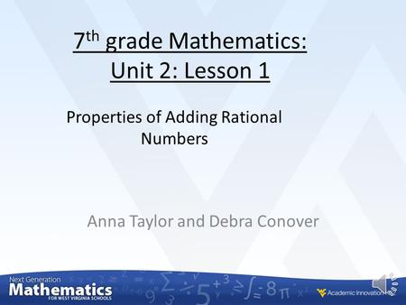 7 th grade Mathematics: Unit 2: Lesson 1 Anna Taylor and Debra Conover Properties of Adding Rational Numbers.