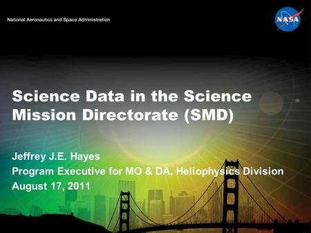 Science Data in the Science Mission Directorate (SMD) Jeffrey J.E. Hayes Program Executive for MO & DA, Heliophysics Division August 17, 2011.