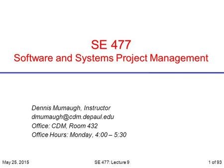 SE 477 Software <strong>and</strong> Systems Project Management Dennis Mumaugh, Instructor Office: CDM, Room 432 Office Hours: Monday, 4:00 – 5:30.