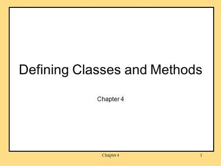 Chapter 41 Defining Classes and Methods Chapter 4.