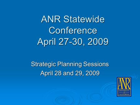 ANR Statewide Conference April 27-30, 2009 Strategic Planning Sessions April 28 and 29, 2009.