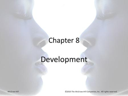 Chapter 8 Development McGraw-Hill ©2010 The McGraw-Hill Companies, Inc. All rights reserved.