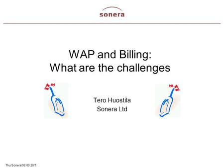Thu/Sonera/99.09.20/1 WAP and Billing: What are the challenges Tero Huostila Sonera Ltd.
