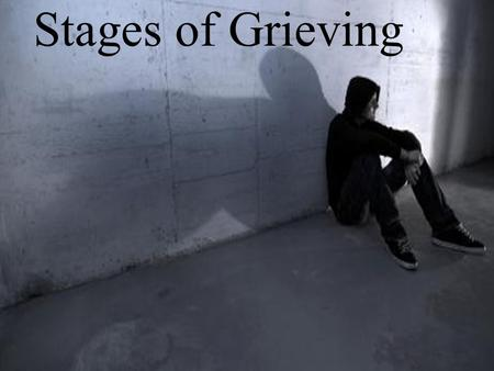 Stages of Grieving. 5 Stages of Loss and Grief 1.Denial – Refusing to believe what is happening 2.Anger – Being angry about what is happening 3.Bargaining.