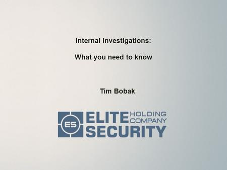 Internal Investigations: What you need to know Tim Bobak.