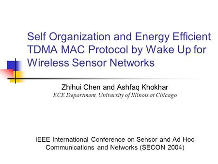 Self Organization and Energy Efficient TDMA MAC Protocol by Wake Up for Wireless Sensor Networks Zhihui Chen and Ashfaq Khokhar ECE Department, University.
