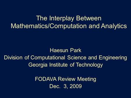 The Interplay Between Mathematics/Computation and Analytics Haesun Park Division of Computational Science and Engineering Georgia Institute of Technology.