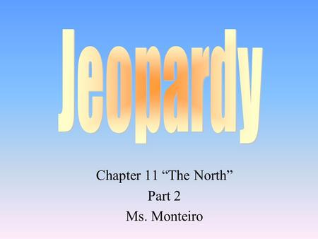 "Chapter 11 ""The North"" Part 2 Ms. Monteiro 100 200 400 300 400 Industrial Revolution Changes in Working Life Transportation Revolution Grab Bag 300 200."