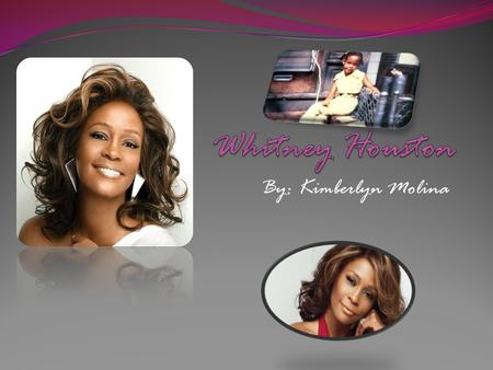 By: Kimberlyn Molina. Table of Contents Slide NumberTopics 1 Introduction 2 Whitney Houston's Early Childhood and Family Life 3 Education 4 Accomplishments.