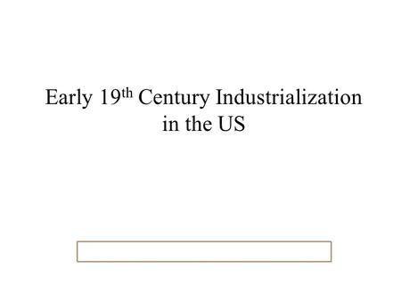 Early 19 th Century Industrialization in the US. Transportation Revolution.