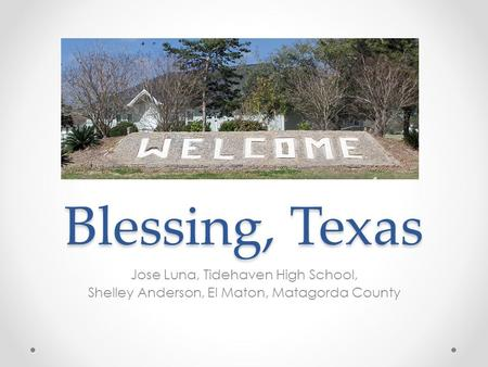 Blessing, Texas Jose Luna, Tidehaven High School, Shelley Anderson, El Maton, Matagorda County.