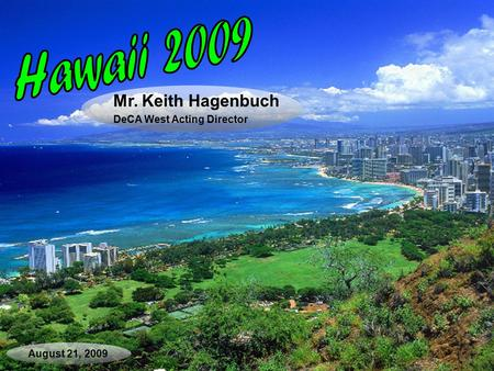 August 21, 2009 Mr. Keith Hagenbuch DeCA West Acting Director.