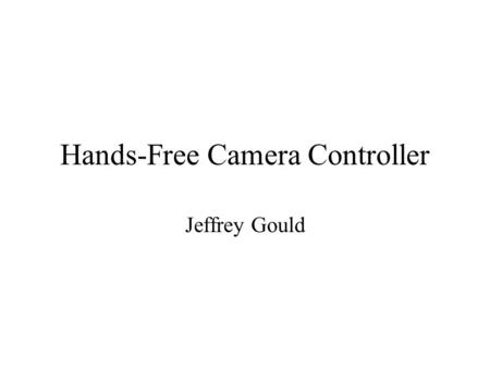 Hands-Free Camera Controller Jeffrey Gould. Overview Introduction –Background –Design Criteria Components Sensor Mapping Problems Demonstration Future.