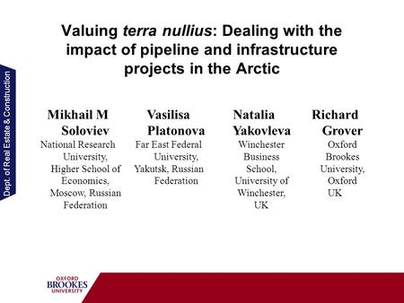 Dept. of Real Estate & Construction Valuing terra nullius: Dealing with the impact of pipeline and infrastructure projects in the Arctic Mikhail M Soloviev.