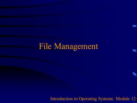 File Management Introduction to Operating Systems: Module 12.