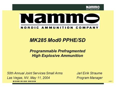 Side 1 M E D I U M C A L I B R E D I V I S I O N MK285 Mod0 PPHE/SD Programmable Prefragmented High Explosive Ammunition 50th Annual Joint Services Small.