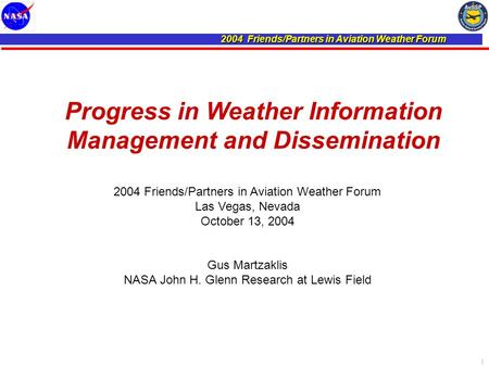 2004 Friends/Partners in Aviation Weather Forum 1 Progress in Weather Information Management and Dissemination 2004 Friends/Partners in Aviation Weather.